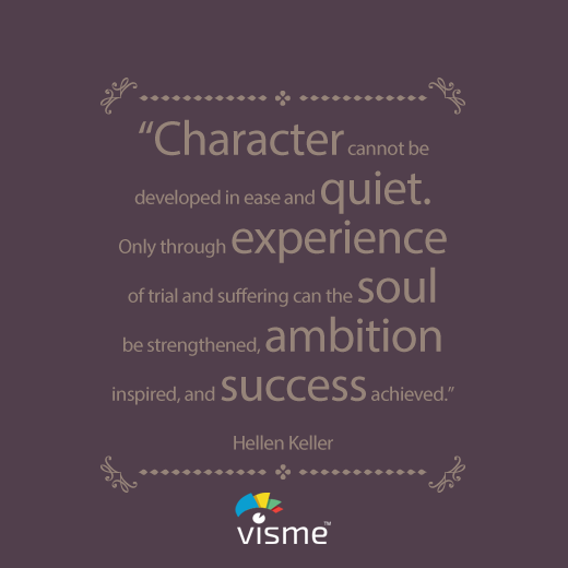 """Character cannot be developed in ease and quiet. Only through experience of trial and suffering can the soul be strenghtened, ambition inspired, and success achieved."" - Hellen Keller Life Quotes #SuccessQuotes #HellenKeller"