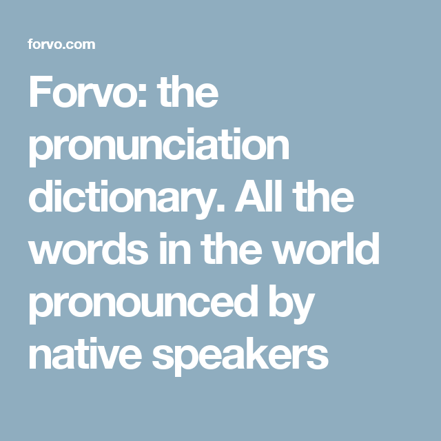 Forvo: The Pronunciation Dictionary. All The Words In The World Pronounced By Native Speakers