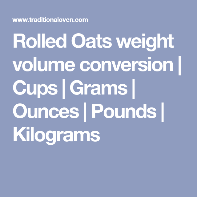 Rolled Oats Weight Volume Conversion Cups Grams Ounces