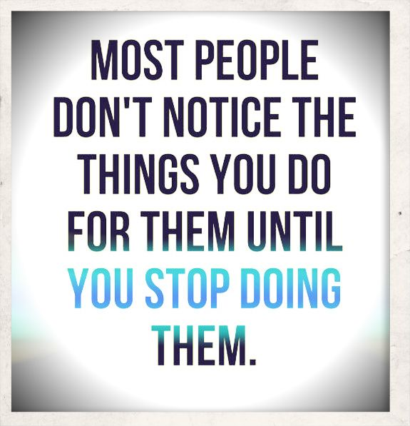 Quotes About People Who Notice: Most People Don't Notice The Things You Do For Them Until