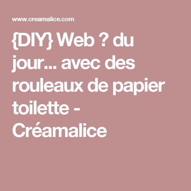 {DIY} Web ♥ du jour... avec des rouleaux de papier toilette - Créamalice