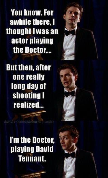 """…I realized … I'm the Doctor, playing David Tennant."""