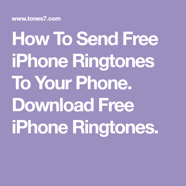 How To Send Free Iphone Ringtones To Your Phone Download Free Iphone Ringtones Ringtone Download Free Ringtones