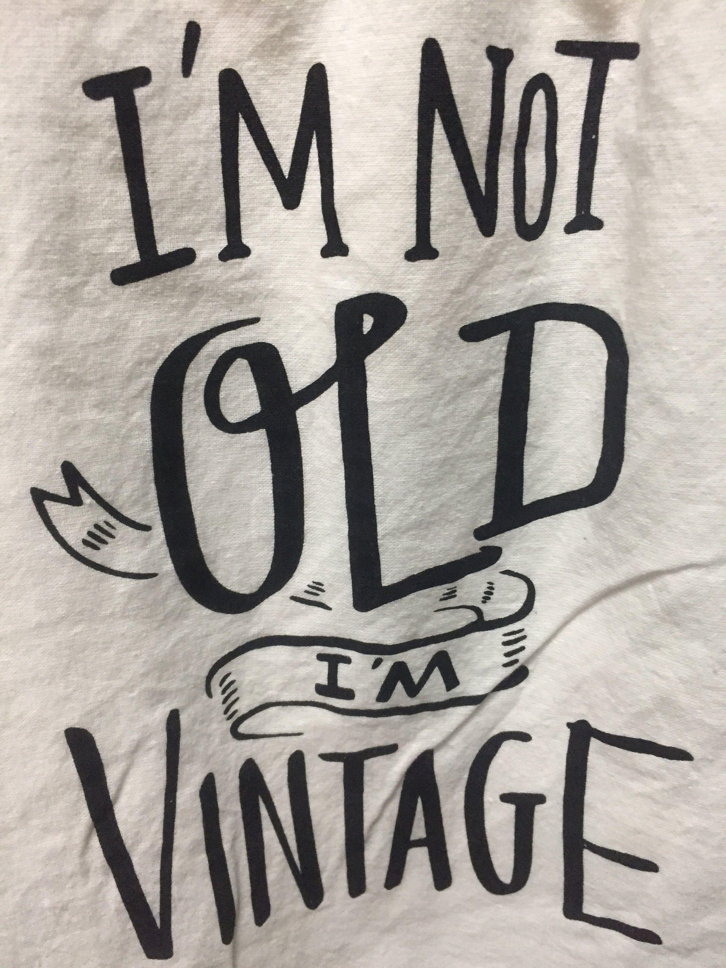 I'm not old I'm vintage Bd Vintage, Sayings, Calligraphy