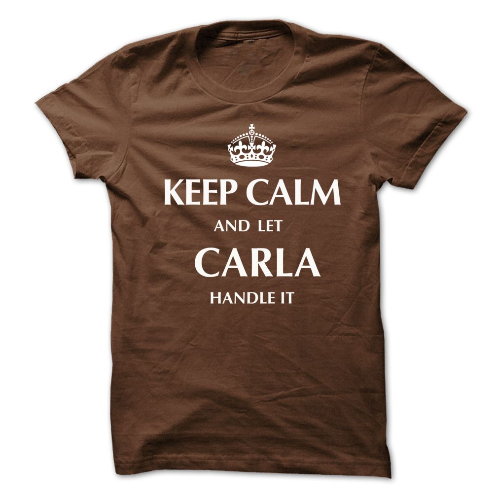 (Tshirt Most Choose) Keep Calm and Let CARLA Handle It.New T-shirt Free Shirt design Hoodies Tees Shirts