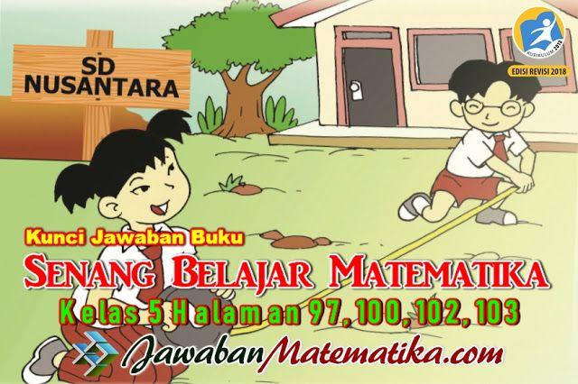 Kunci Jawaban Matematika Kelas 5 Halaman 97 100 102 103 Matematika Kelas 5 Matematika Matematika Kelas 7