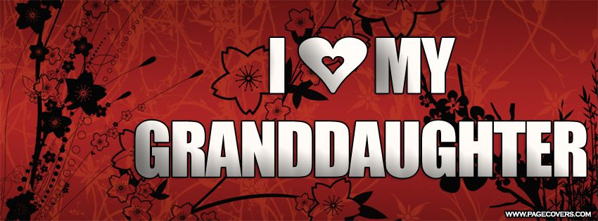 i love my granddaughter  Love My Granddaughter Facebook Cover