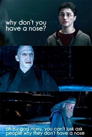 Oh My God Harry You Can T Just Ask People Why They Don T Have A Nose Harry Potter Tumblr Harry Potter Pictures Harry Potter Memes