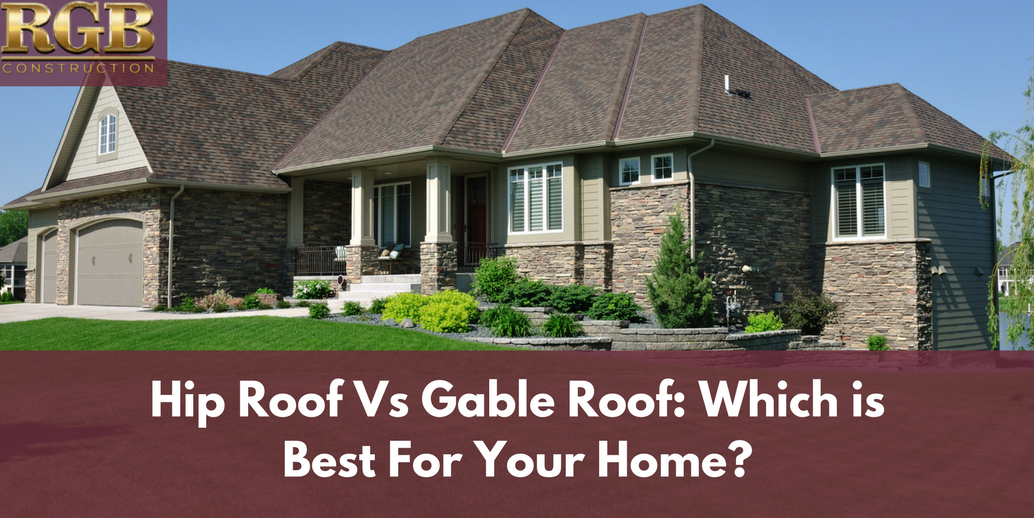 Hip Roof Vs Gable Roof Which Is Best For Your Home Rgb Construction Hip Roof Gable Roof Design Gable Roof
