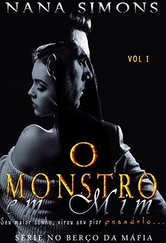 O Monstro Em Mim Serie No Berco Da Mafia Livro 1 Portuguese Edition Mafia Livros De Romance Sindrome De Estocolmo
