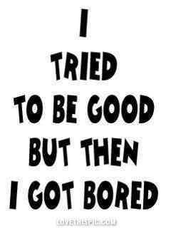 I Tried To Be Good Fun Quotes Funny Funny Quotes Quotes