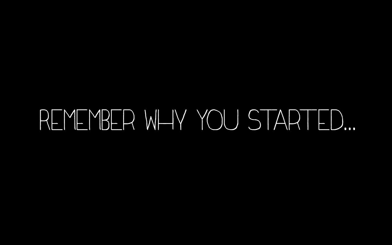"""""""Remember Why You Started"""" desktop wallpaper. Stephanie"""