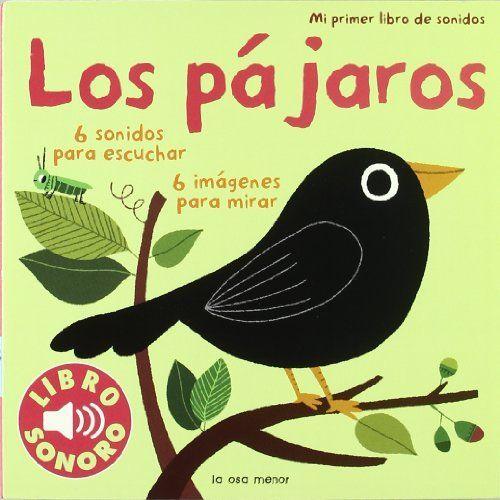 Los pájaros. Mi primer libro de sonidos, http://www.amazon.com/dp/8492766425/ref=cm_sw_r_pi_awdm_AJZwtb1HC23EB