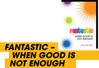 Fantastic-When Good Is Not Enough