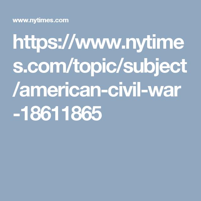 https://www.nytimes.com/topic/subject/american-civil-war-18611865