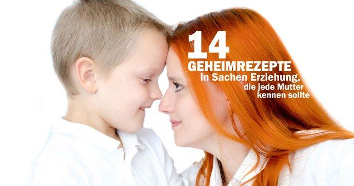 14 Geheimrezepte in Sachen Erziehung, die jede Mutter