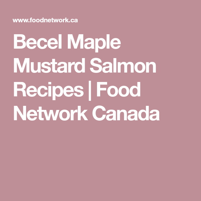 Becel Maple Mustard Salmon Recipe Salmon Recipes Maple Mustard Salmon Braised Lamb