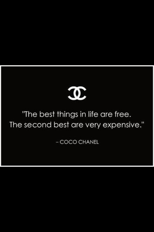 The Best Things In Life Are Free The Second Best Are Very Expensive