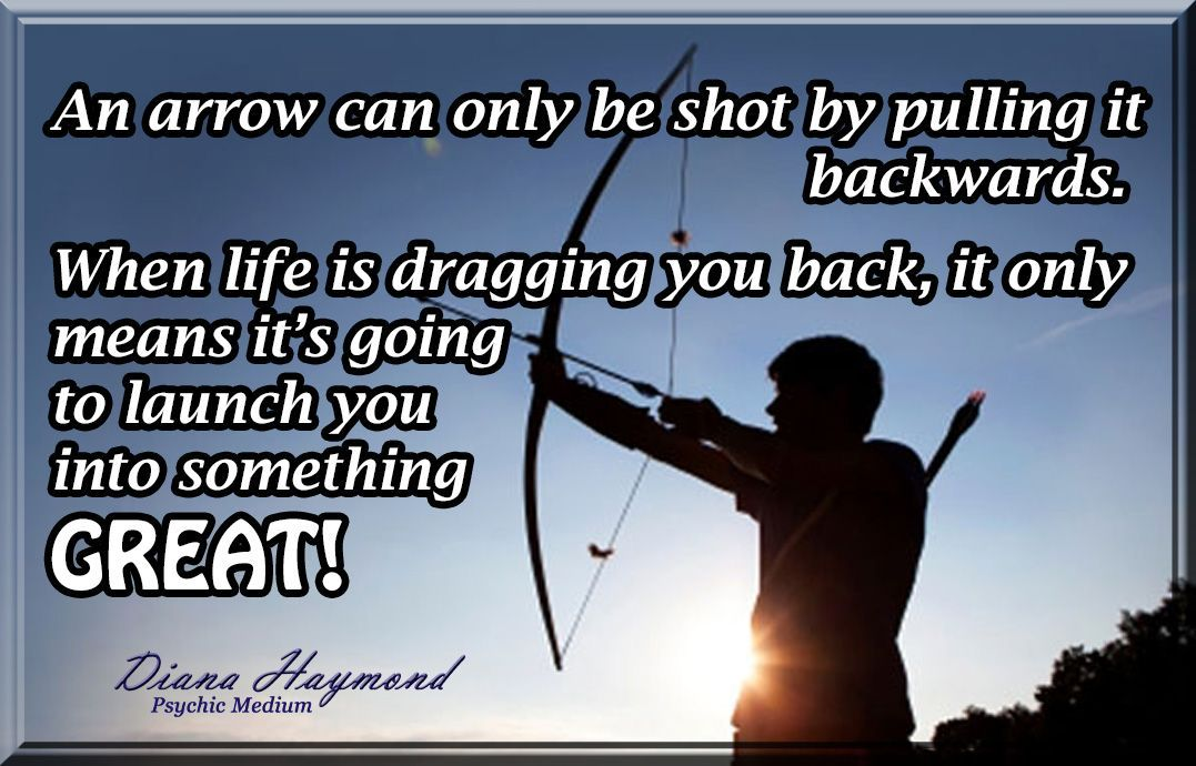 An Arrow Can Only Be Shot By Pulling It Backwards When Life Is