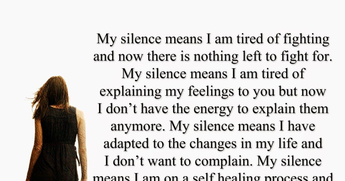 My Silence Means I Am Tired Of Fighting And Now There Is Nothing Left To Fight For My Silence Means I Am Tired Of Ex My Silence Fighting Quotes In My