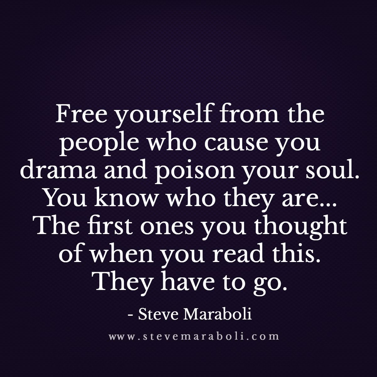 yourself from the people who cause you drama and poison your