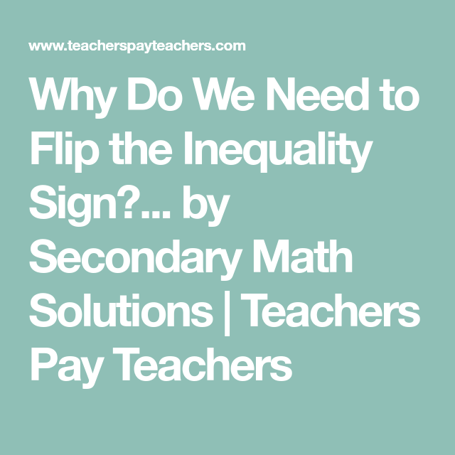 Why Do We Need To Flip The Inequality Sign Discovery Activity Maths Solutions Inequality Secondary Math