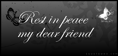 Rip My Friend | iquotewho • rip graphics, rest in peace page