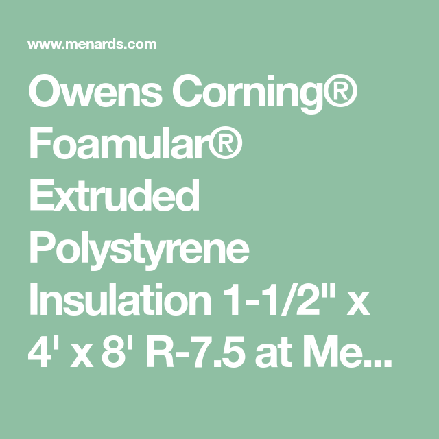 Owens Corning Foamular Extruded Polystyrene Insulation 1 1 2 X 4 X 8 R 7 5 At Men Extruded Polystyrene Insulation Polystyrene Insulation Menards