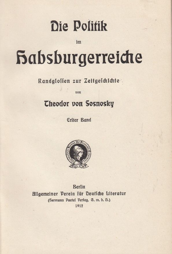Die Politik Im Habsburgerreiche * Erster Band * Theodor von Sosnosky 1912