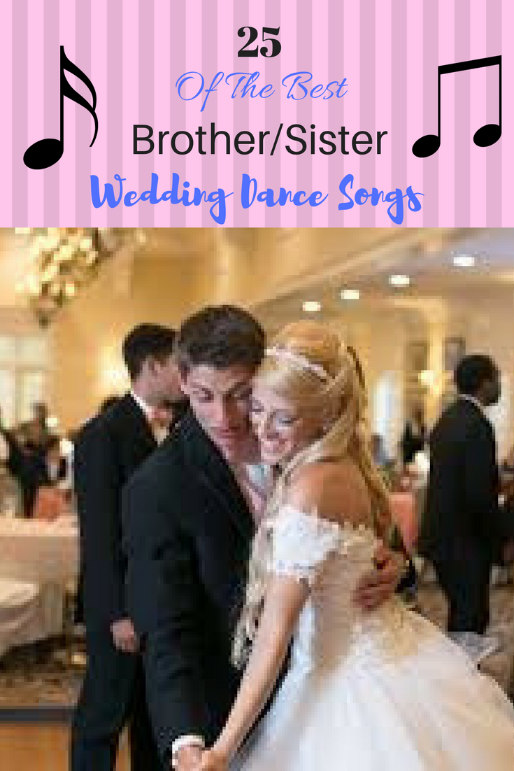 25 Of The Best Brother Sister Wedding Dance Songs Weddings Weddinginspiration Brother Wedding Dance Songs Country Wedding Songs First Dance Wedding Songs