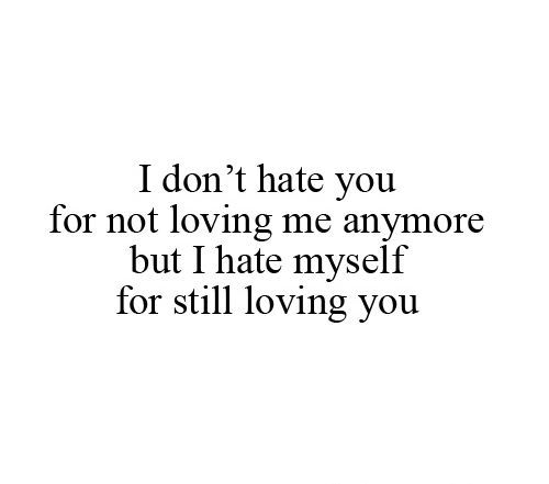 I Hate Myself For Still Loving You Cool Quotes Pinterest