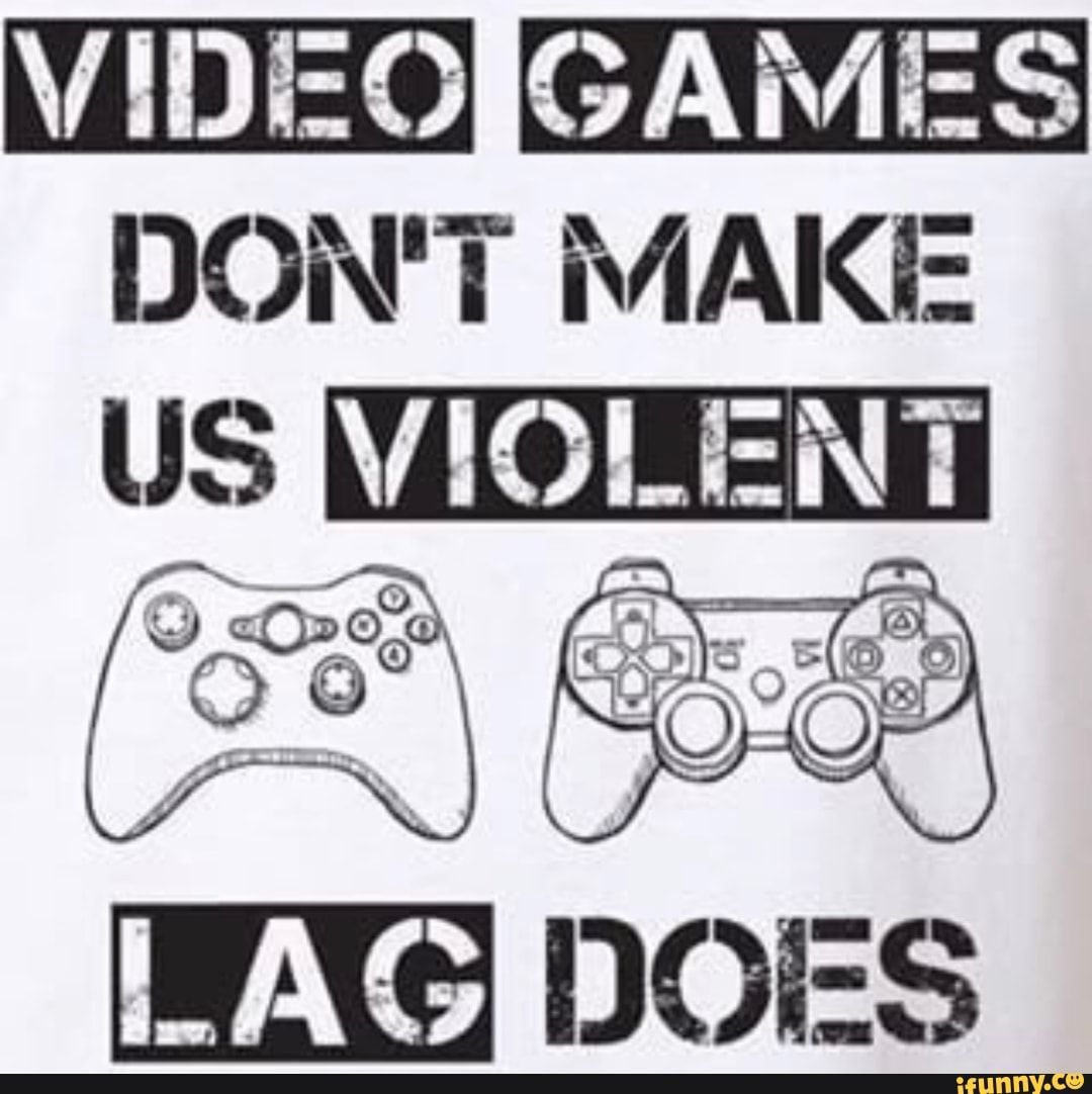 Video Games Don T Make U V Iolln Ifunny Gamer Quotes Video Games Game Quotes