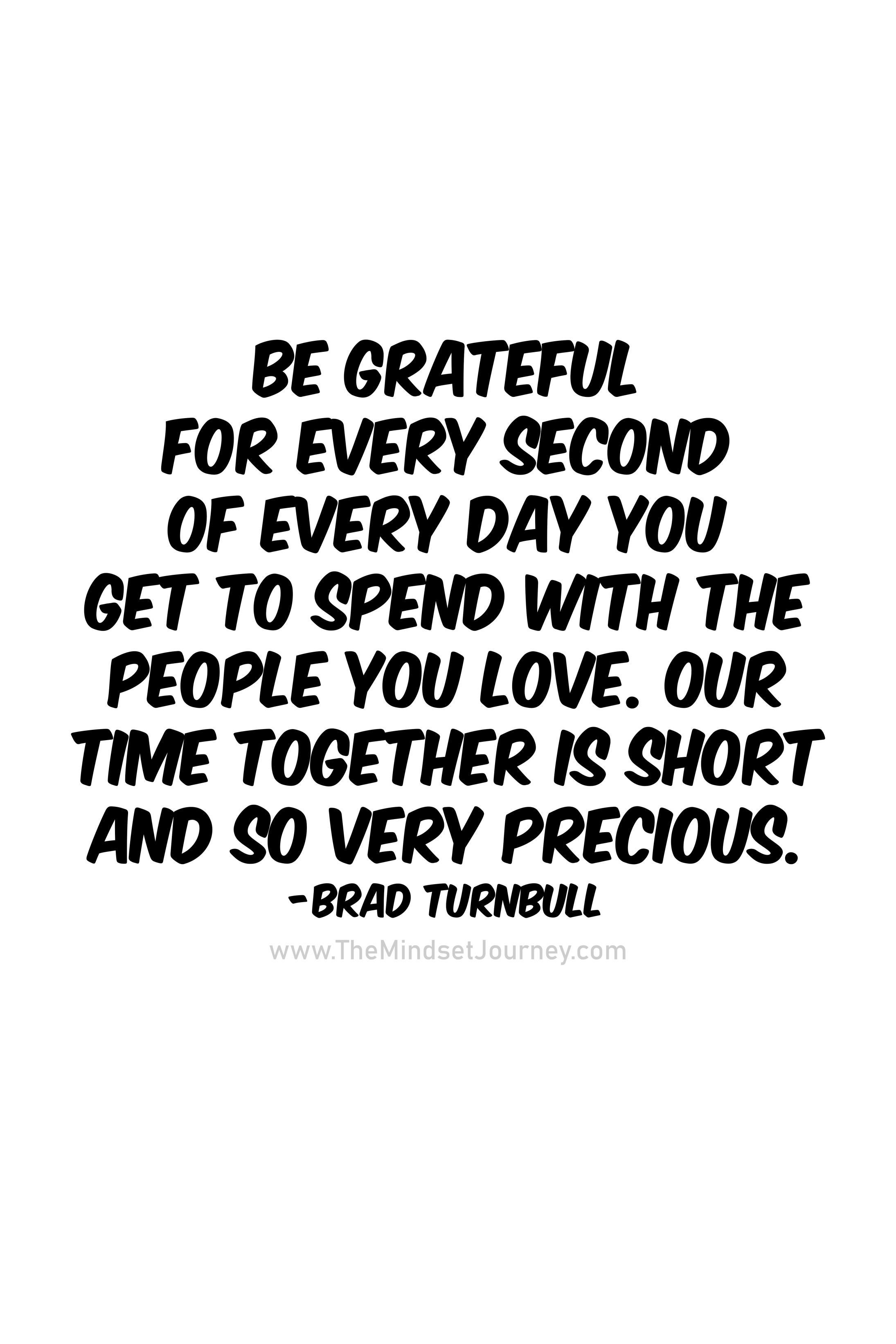 Be Grateful For Every Second Of Every Day You Get To Spend With The People You Love The Mindset Journey Grateful Quotes Family Day Quotes Together Quotes