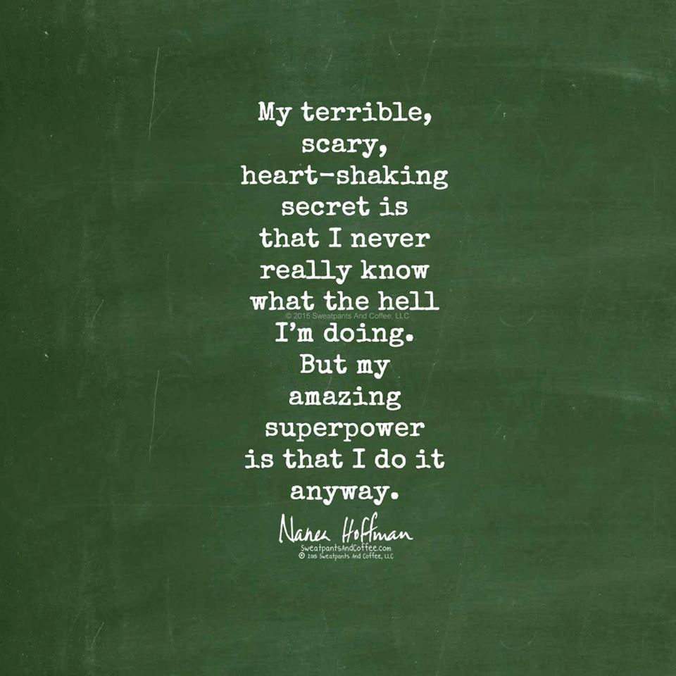My superpower? I do it anyway.