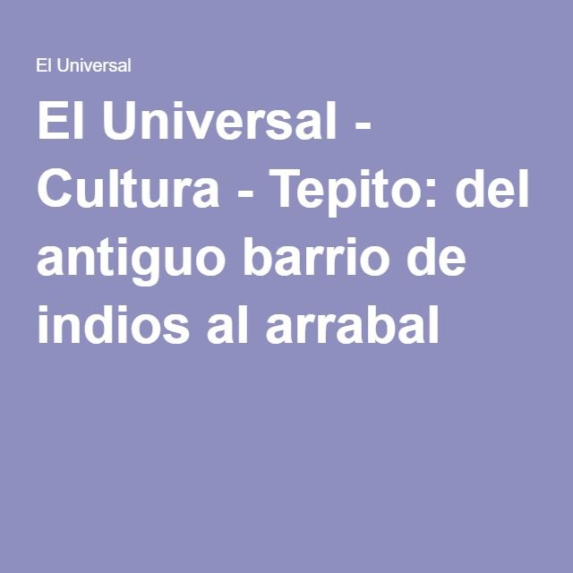 El Universal - Cultura - Tepito: del antiguo barrio de indios al arrabal