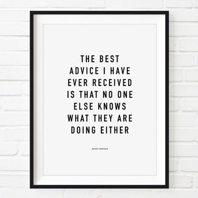 """""""The best advice I have ever received is that one one else knows what they are doing either."""" - Ricky Gervais #quotes #weresoinspired"""