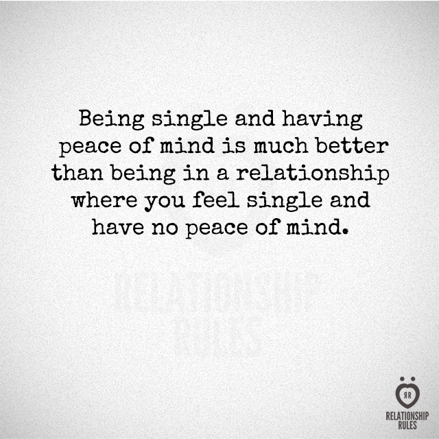 Being Single And Having Peace Of Mind Is Much Better Than Being In A Relationship
