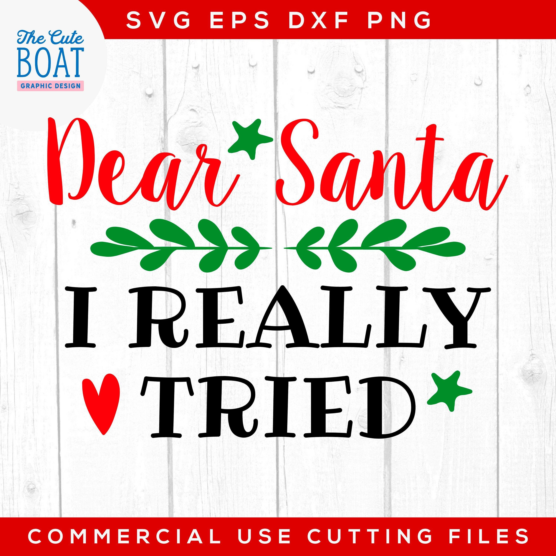 Dear Santa I Really Tried Svg Christmas Christmas Svg Christmas Gift Svg Files Printable Art Cricut Silhouette Christmas Svg Dear Santa Silhouette Files