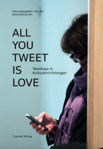 """All you need is love"" - Tweetups in Kultureinrichtungen. Die Publikation."