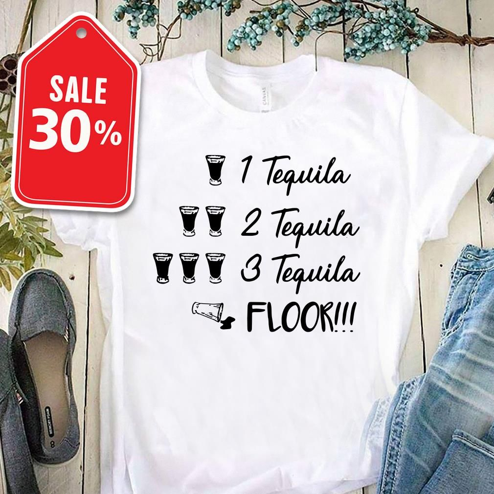 1 Tequila 2 Tequila 3 Tequila Floor Shirt Sweater Hoodie Shirts Trending Shirts Tee Design