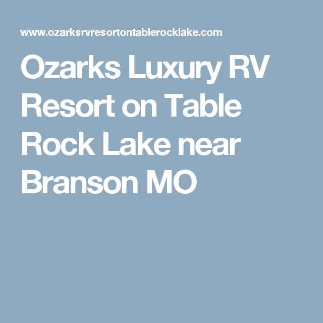 Ozarks Luxury Rv Resort On Table Rock Lake Near Branson Mo Luxury Rv Resorts Table Rock Table Rock Lake