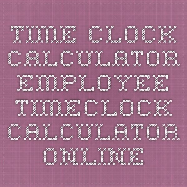 time clock calculator employee timeclock calculator online