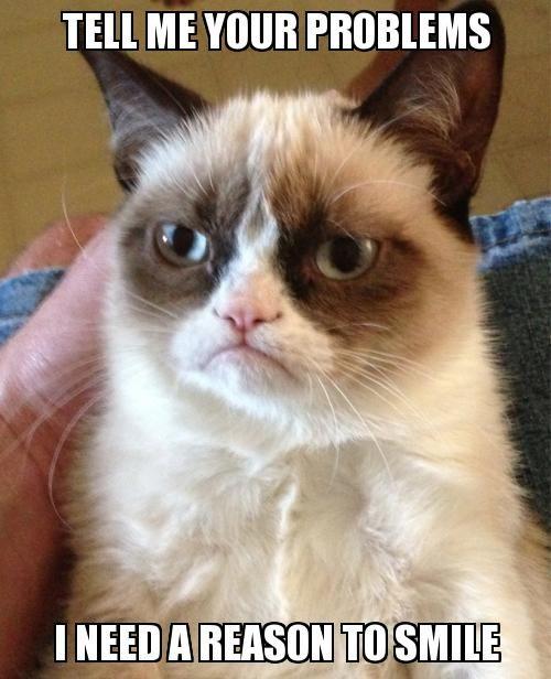 Tell me your problems Grumpy Cat Meme | Slapcaption.com