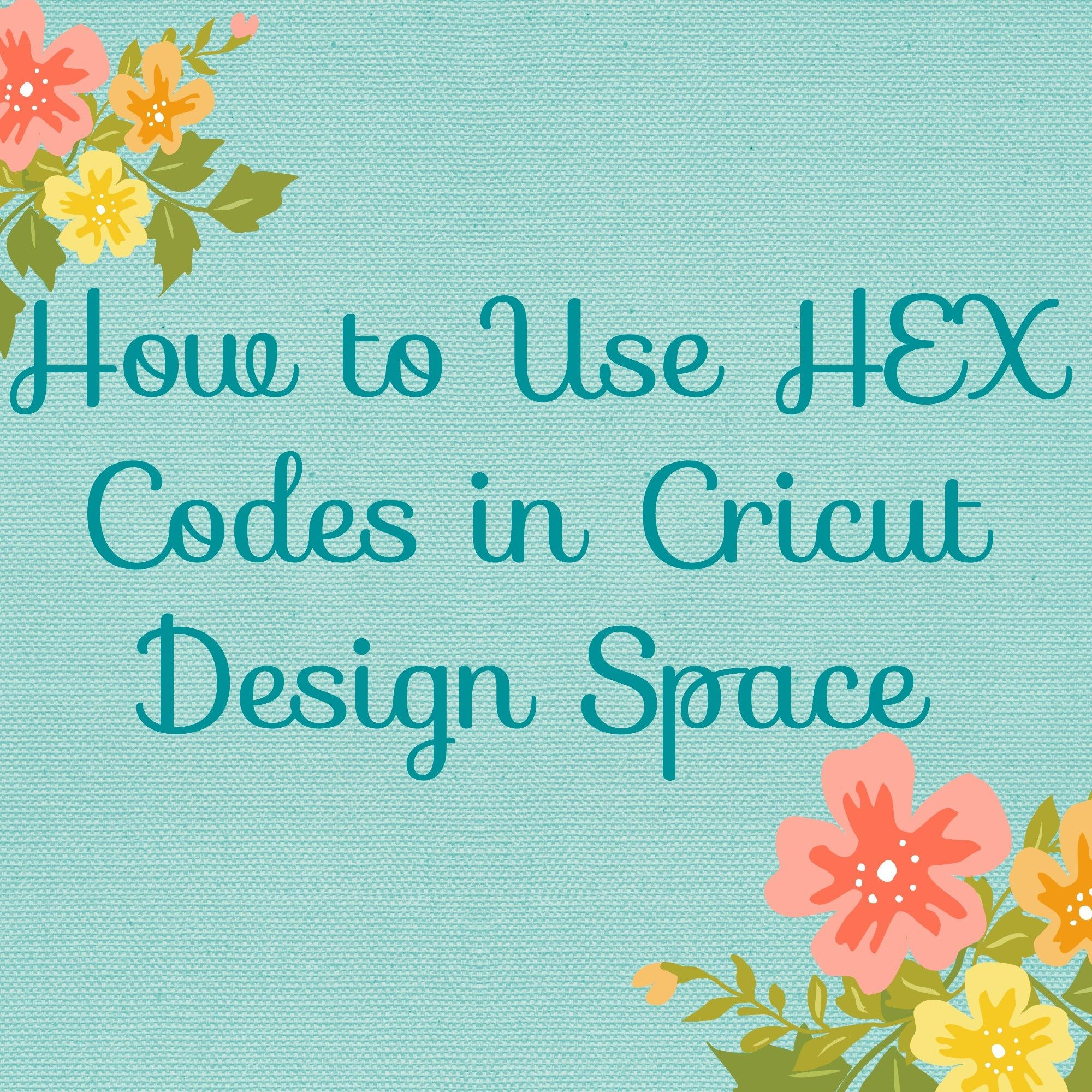 How To Use The Hex Codes In Cricut Design Space