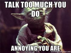 People Who Talk Too Much Meme Google Search Flirty Memes Yoda Quotes Christian Memes