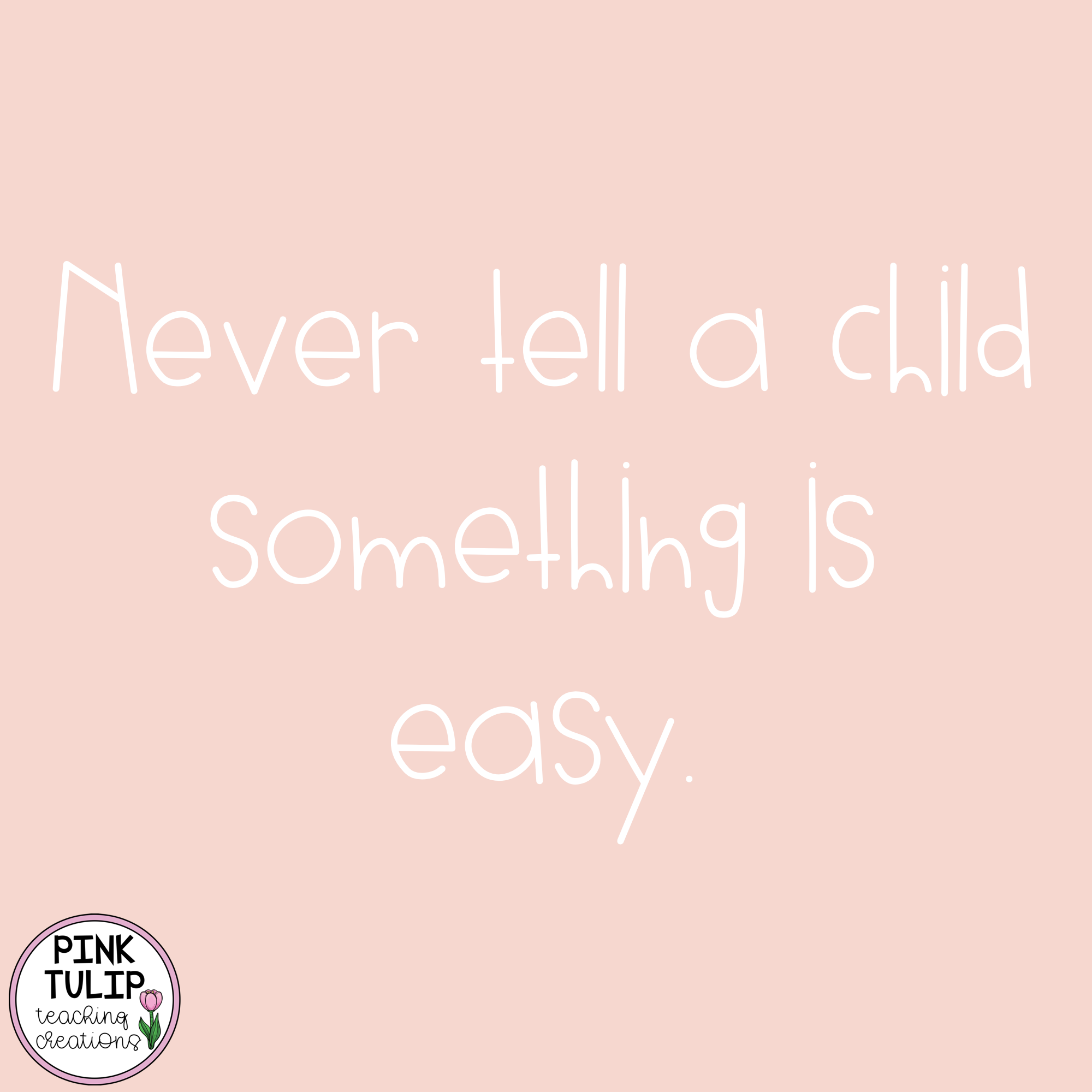 Never Tell A Child Something Is Easy Quote