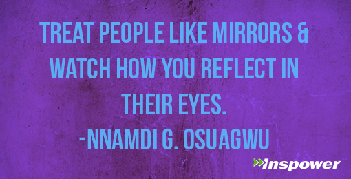 Treat people like mirrors & watch how you reflect in their eyes. -Nnamdi G. Osuagwu #SomePeopleNeedTo pic.twitter.com/fyQKY5ckqy