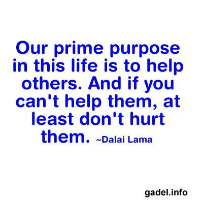 ... Help others.  If you can't help them, at least don't hurt them.