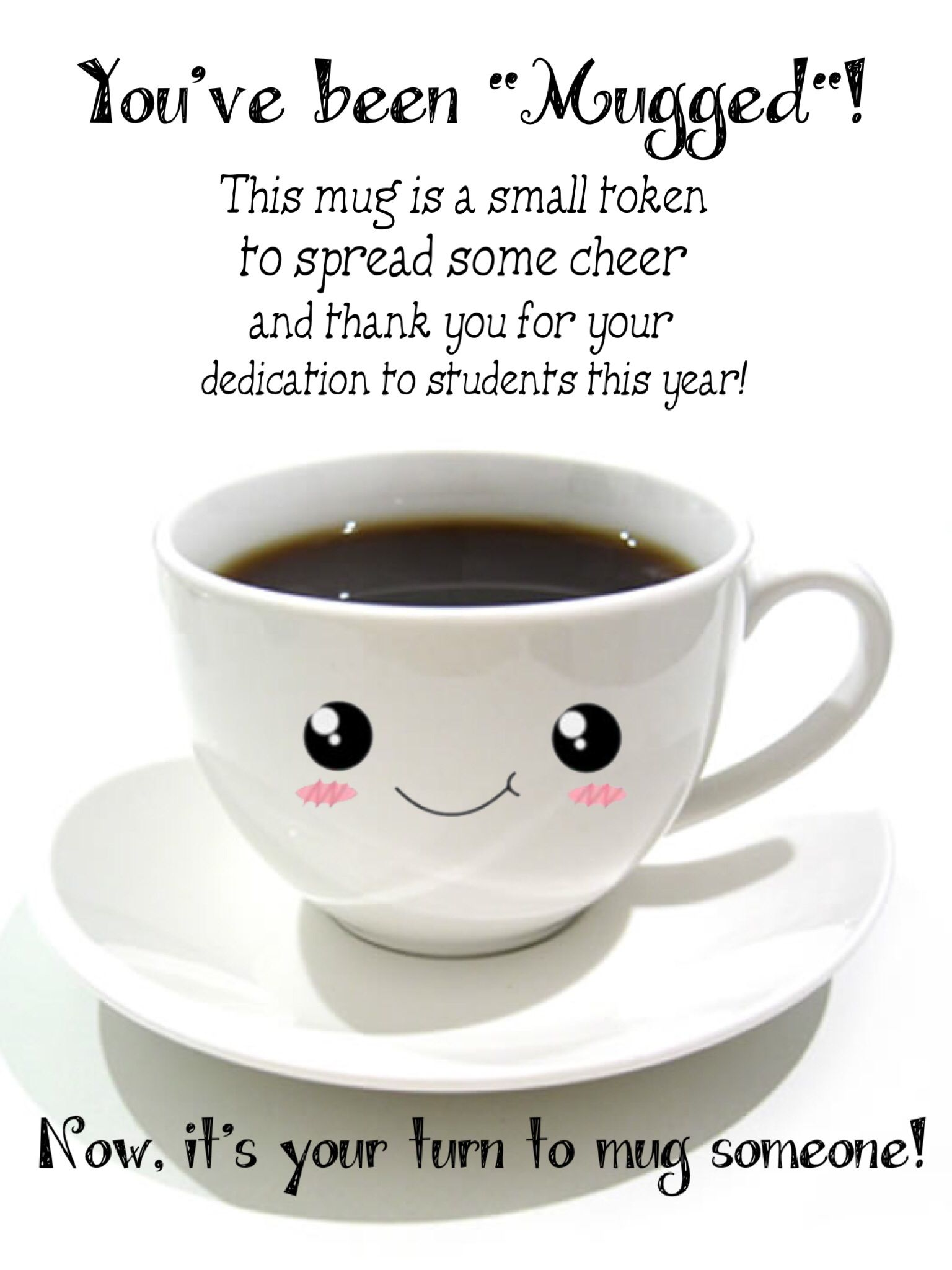 You Ve Been Mugged Teacher Appreciation Idea Buy A Mug Fill It With Treats And Watch Your Te Teacher Appreciation Gifts Teacher Appreciation Teacher Gifts