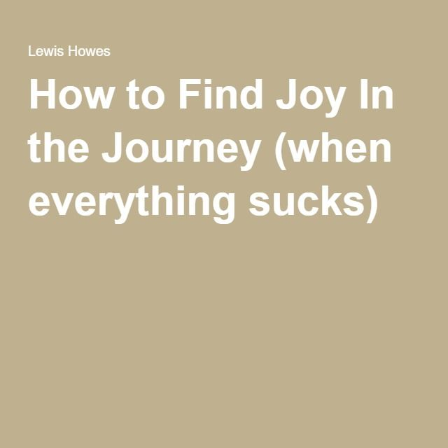 Photo of How to Find Joy In the Journey (when everything sucks)